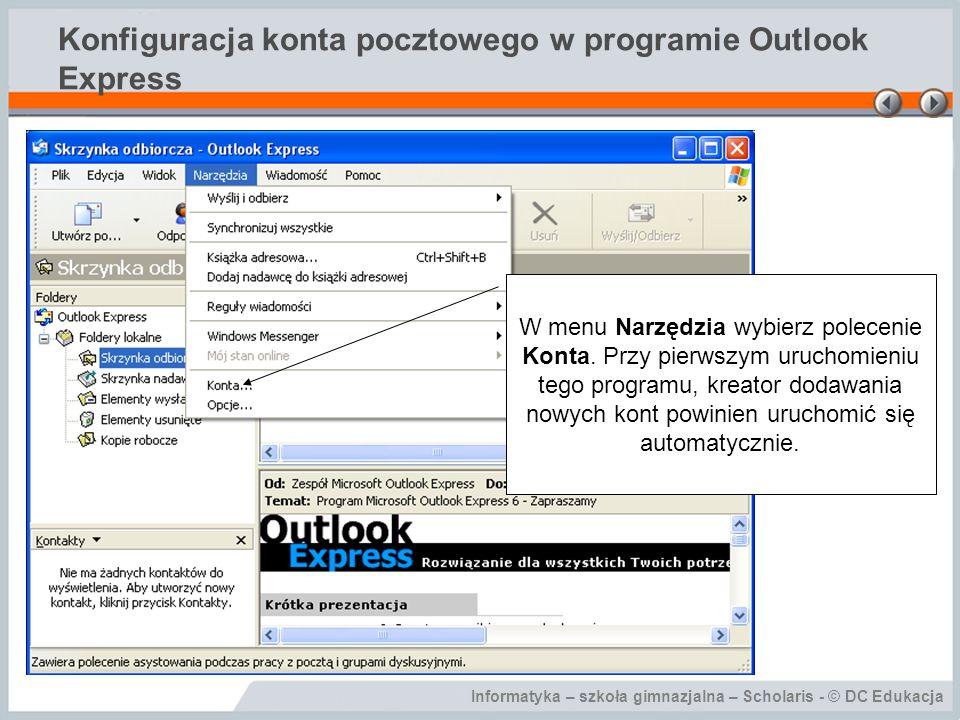 Informatyka – szkoła gimnazjalna – Scholaris - © DC Edukacja Konfiguracja konta pocztowego w programie Outlook Express Kliknij przycisk Dodaj, a następnie Poczta.