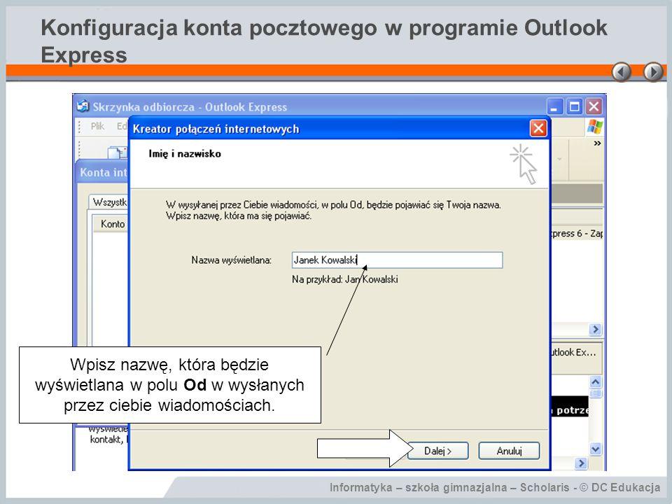 Informatyka – szkoła gimnazjalna – Scholaris - © DC Edukacja Konfiguracja konta pocztowego w programie Outlook Express Wpisz swój adres e-mail, aby inni mogli odpowiadać na twoje wiadomości.