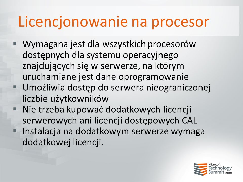 Serwery licencjonowane na procesor  BizTalk Adapter Pack 1.0  BizTalk Server 2006 R2 Branch Edition, Standard Edition i Enterprise Edition  Commerce Server 2007 Standard Edition i Enterprise Edition  Internet Security and Acceleration Server 2006 Standard Edition i Enterprise Edition  SQL Server 2008 Enterprise Edition, Standard Edition i Workgroup Edition  Visual Studio Team System 2008 Test Load Agent