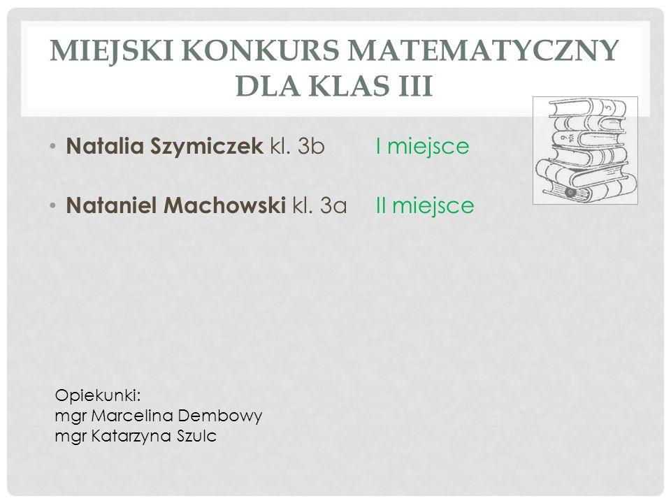 POWIATOWY KONKURS MATEMATYCZNY DLA KLAS III Natalia Szymiczek kl.
