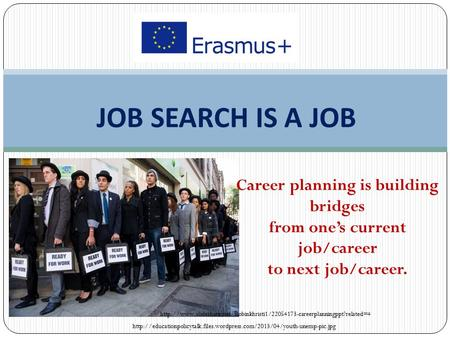 JOB SEARCH IS A JOB  Career planning is building bridges from one's current job/career.
