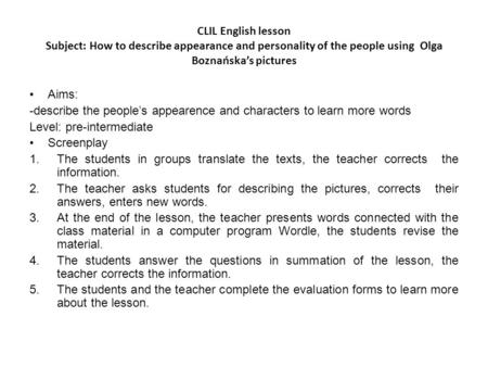 CLIL English lesson Subject: How to describe appearance and personality of the people using Olga Boznańska's pictures Aims: -describe the people's appearence.
