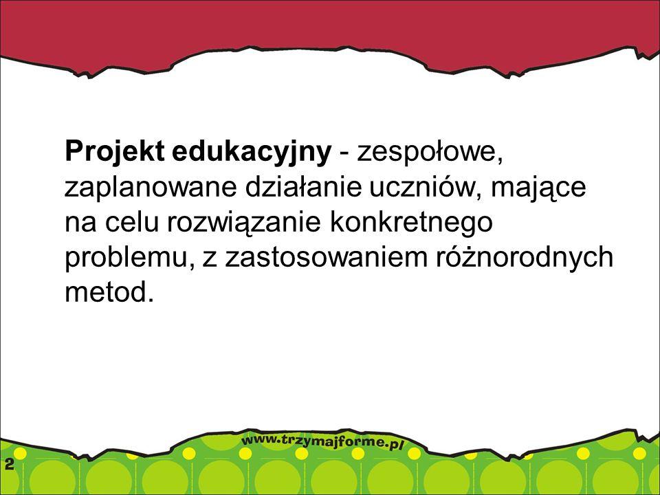 NAJWAŻNIEJSZE CECHY PROJEKTU EDUKACYJNEGO Cele ustalane wspólnie z uczniami; Nawiązanie do realnych znanych uczniom sytuacji; Łączenie treści edukacyjnych z różnych dziedzin; Łączenie możliwości gromadzenia wiedzy i kształcenia umiejętności; Dokładnie określone terminy realizacji; Dokładne określenie odpowiedzialności za realizację i podział zadań Instrukcja zawierająca: temat, cele, metody pracy, terminy, kryteria oceny; Samodzielna praca uczniów indywidualna lub w zespole; Znane kryteria i zasady monitorowania efektów; Rezultaty pracy prezentowane publicznie.