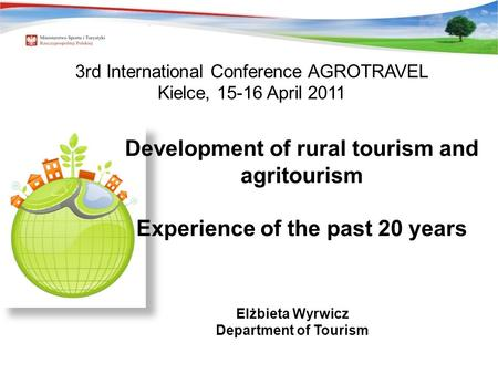 Development of rural tourism and agritourism Experience of the past 20 years Elżbieta Wyrwicz Department of Tourism 3rd International Conference AGROTRAVEL.