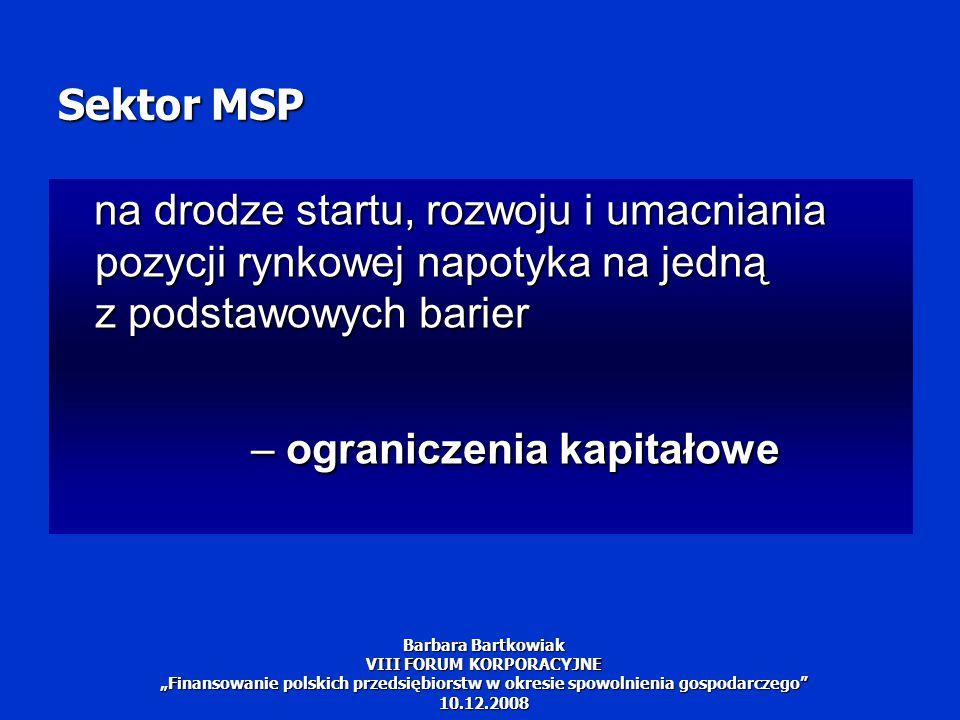 """Problemy zewnętrznego finansowania MSP Barbara Bartkowiak VIII FORUM KORPORACYJNE """"Finansowanie polskich przedsiębiorstw w okresie spowolnienia gospodarczego 10.12.2008"""