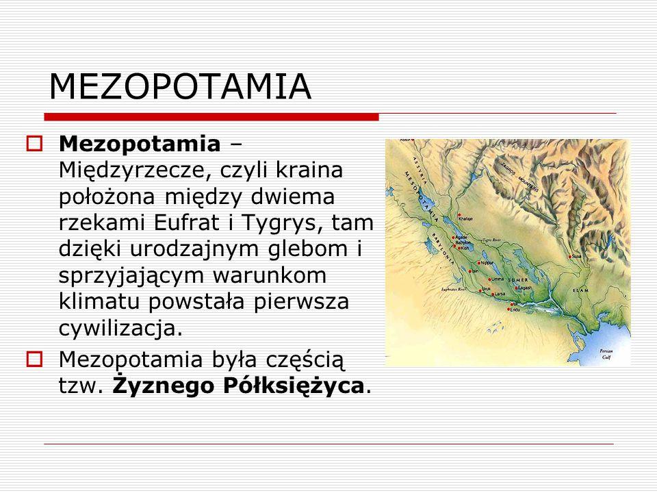 CYWILIZACJE MEZOPOTAMII  Sumerowie (miasta – państwa na południu)  Babilonia (państwo ze stolicą w Babilonie)  Asyria (państwo ze stolicą w Niniwie)