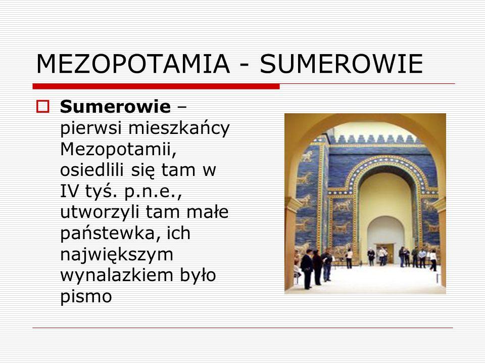 MEZOPOTAMIA KODEKS HAMMURABIEGO – pierwszy zachowany zbiór praw, spisany z polecenia króla Hammurabiego w XVIII w.