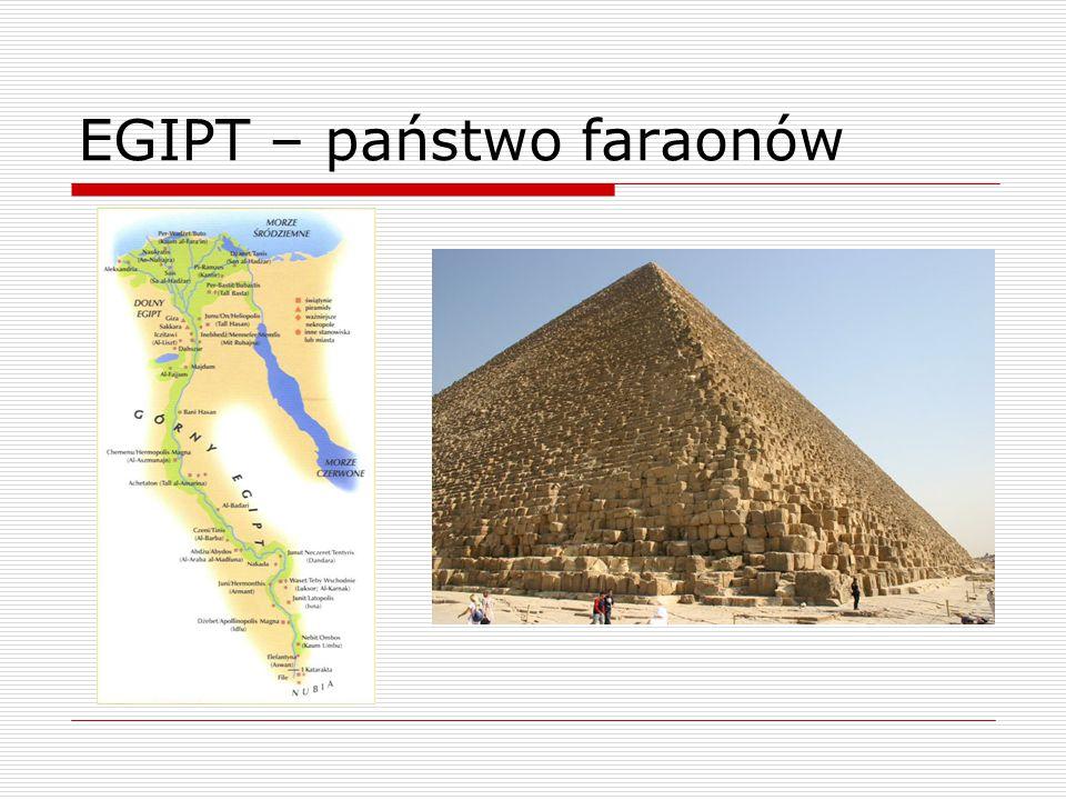EGIPT - faraon  faraon – władca Egiptu, był władcą despotycznym, uważano go za syna najwyższego boga Re, najwyższy kapłan, dowódca wojskowy, właściciel całej ziemi egipskiej, samodzielnie decydował o wojnie i pokoju, ustalał prawa, ale im nie podlegał