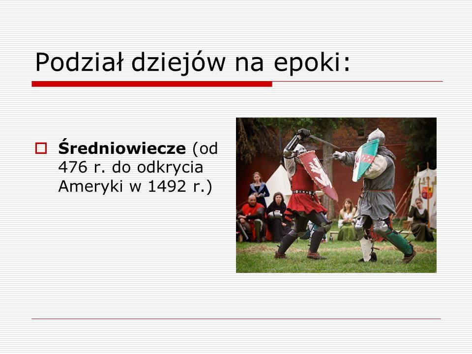Podział dziejów na epoki:  Nowożytność (od 1492 do początków XX w. – 1918 r.)