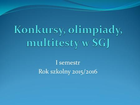 Konkursy, olimpiady, multitesty w SGJ