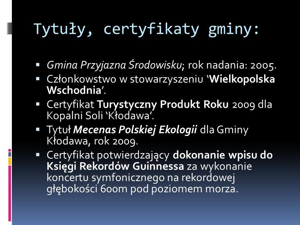 Tytuły, certyfikaty gminy:  Gmina Przyjazna Środowisku; rok nadania: 2oo5.