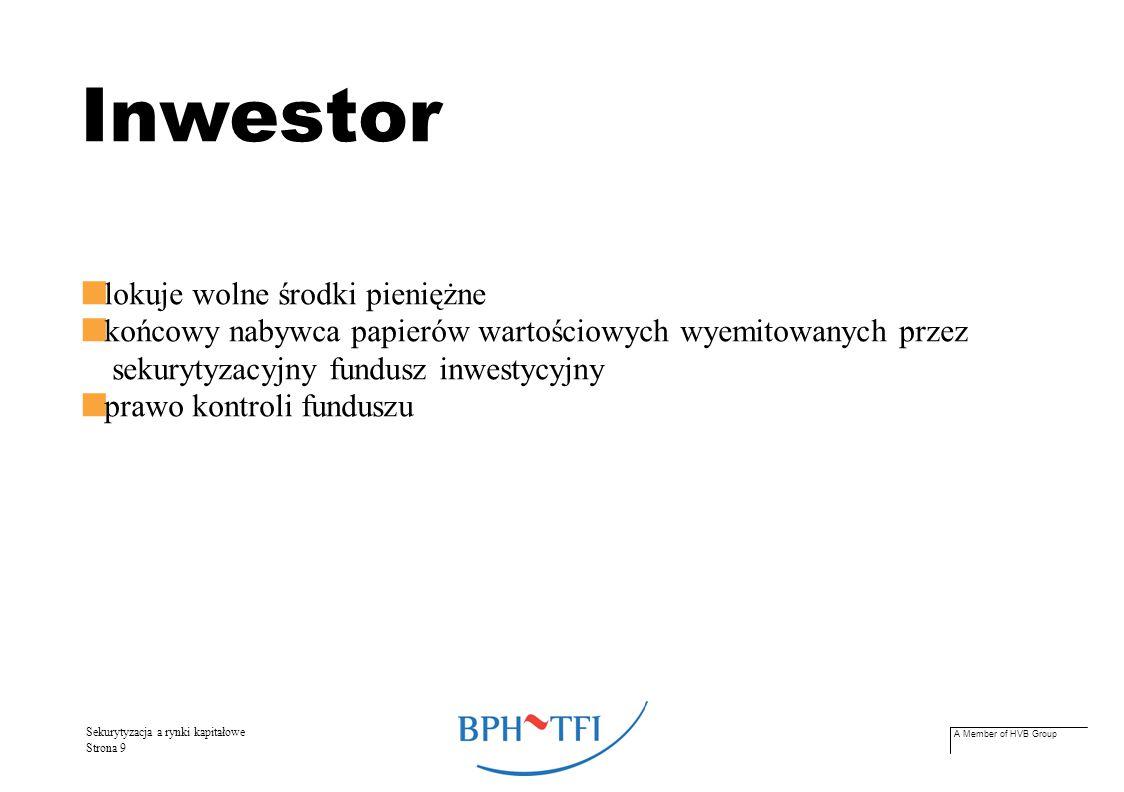 A Member of HVB Group Sekurytyzacja a rynki kapitałowe Strona 10 Korzyści 1 inicjator: otrzymuje środki pieniężne benefity podatkowe 2 fundusz sekurytyzacyjny: pobiera opłaty i prowizje za zarządzanie funduszem 3 inwestor docelowy: ogranicza ryzyko inwestycyjne możliwość osiągnięcia ponadprzeciętnej stopy zwrotu z inwestycji