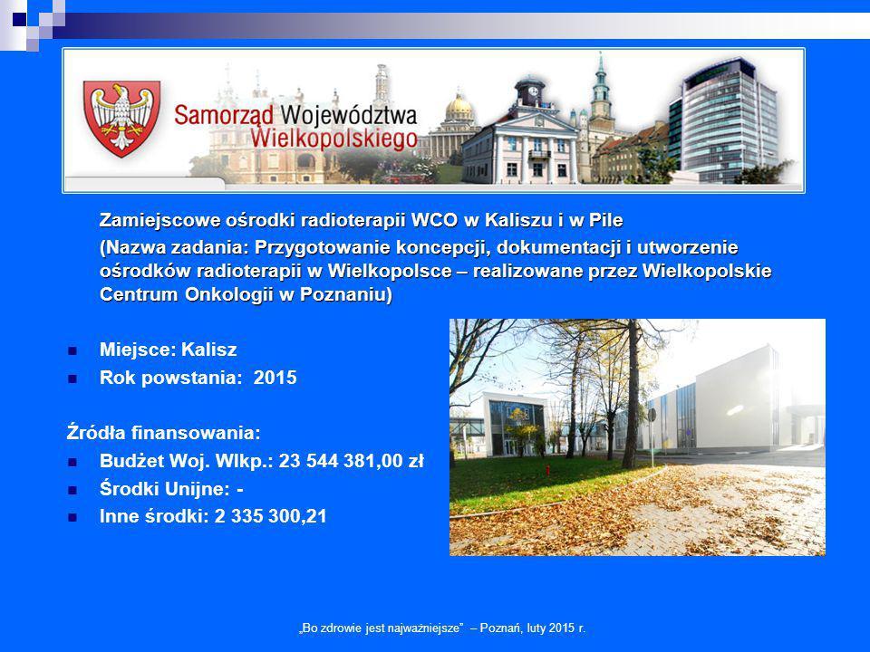 Zamiejscowe ośrodki radioterapii WCO w Kaliszu i w Pile Przeznaczenie: W kaliskiej filii WCO będzie miejsce dla 16 łóżek onkologicznych oraz 6 stanowisk do chemioterapii.
