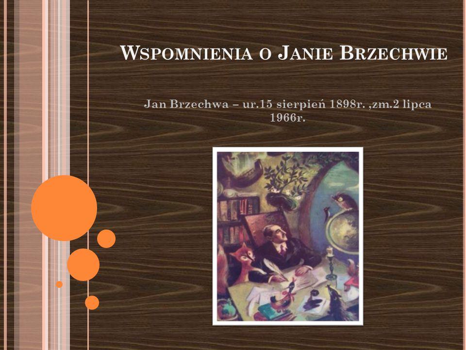 Jan Brzechwa - doskonały poeta pochodzenia żydowskiego, znany z wielu bajek między innymi z Akademii Pana Kleksa, był także pisarzem satyrystycznym dla dorosłych oraz tłumaczem literatury rosyjskiej.