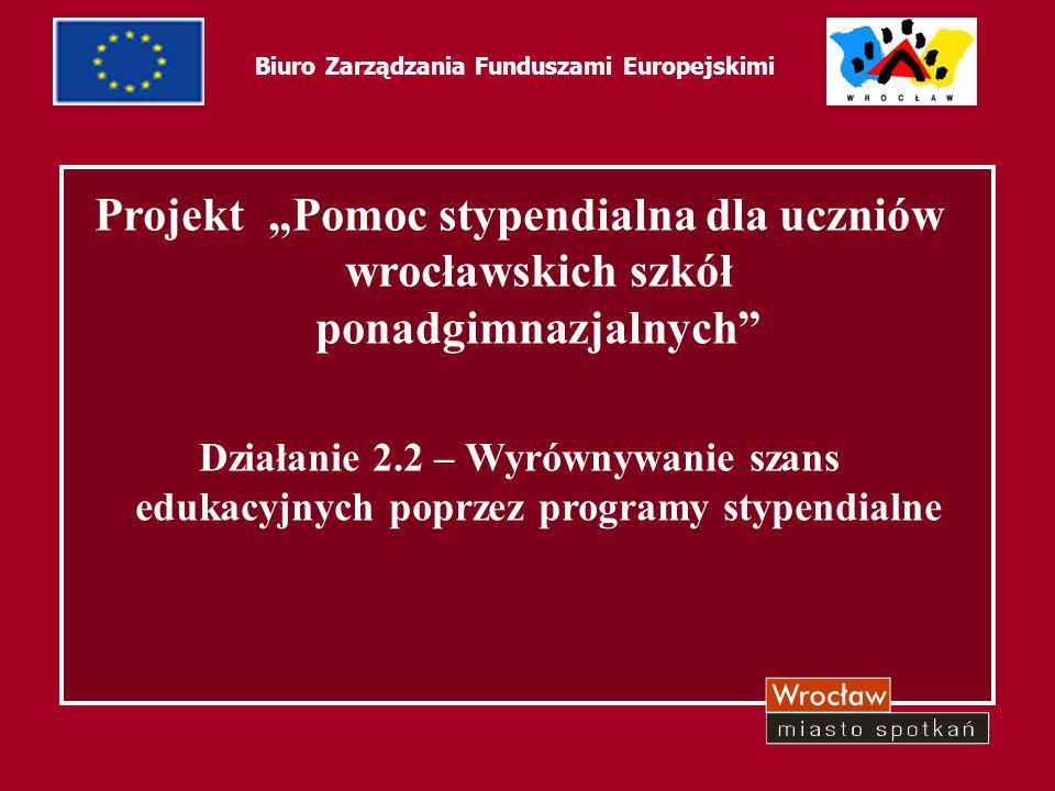 4 Biuro Zarządzania Funduszami Europejskimi Beneficjenci Ostateczni: uczniowie wrocławskich szkół ponadgimnajalnych zamieszkujący tereny wiejskie, w których nie ma szkoły średniej kończącej się maturą
