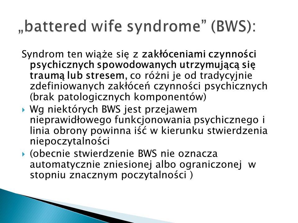  Interpersonalny: cykl przemocy  Intrapersonalny: depresja, wyuczona bezradność, mocno obniżona samoocena  Czy BWS może stanowić samoistną okoliczność wyłączającą odpowiedzialność sprawcy w polskim prawie karnym.
