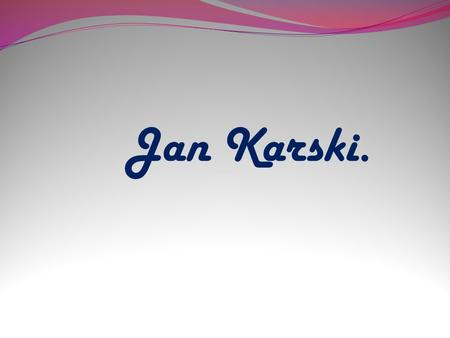 Jan Karski..