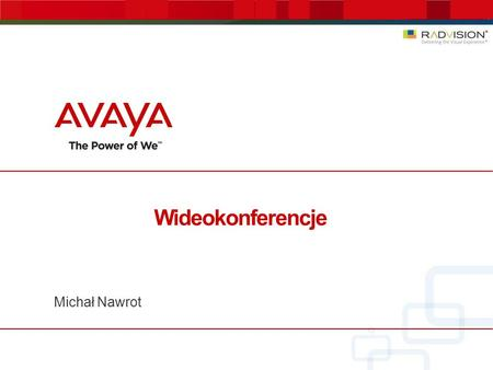 Wideokonferencje Michał Nawrot. Welcome to AVAYA RADVISION World