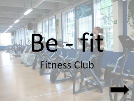 Be - fit Fitness Club.