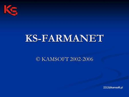 KS-FARMANET © KAMSOFT 2002-2006 2212@kamsoft.pl.