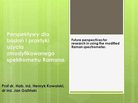 Perspektywy dla badań i praktyki użycia zmodyfikowanego spektrometru Ramana. Future perspectives for research in using the modified Raman spectrometer.