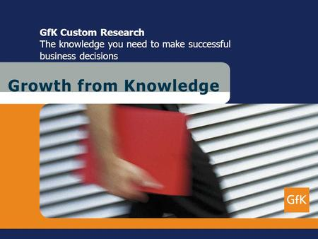 G r o w t h f r o m K n o w l e d g e GfK Custom Research