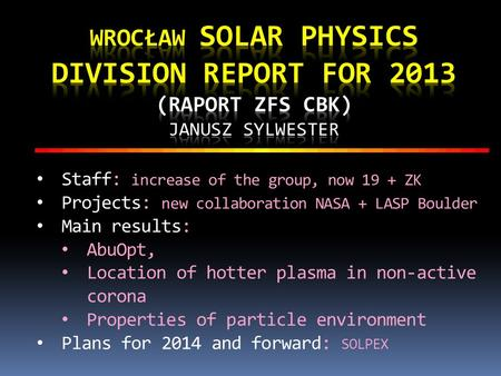 Staff: increase of the group, now 19 + ZK Projects: new collaboration NASA + LASP Boulder Main results: AbuOpt, Location of hotter plasma in non-active.