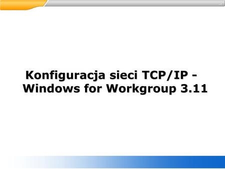 Konfiguracja sieci TCP/IP - Windows for Workgroup 3.11.