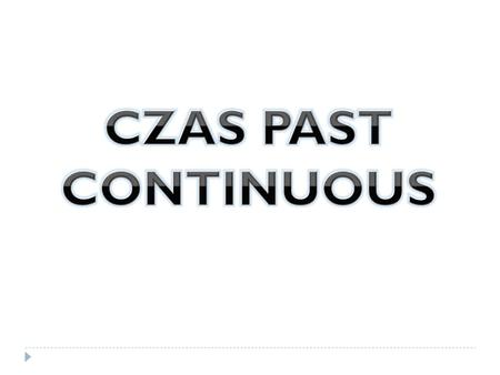 CZAS PAST CONTINUOUS.