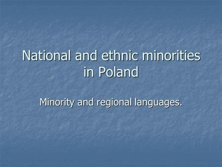 National and ethnic minorities in Poland Minority and regional languages.