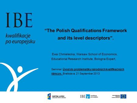 The Polish Qualifications Framework and its level descriptors. Ewa Chmielecka, Warsaw School of Economics, Educational Research Institute, Bologna Expert,