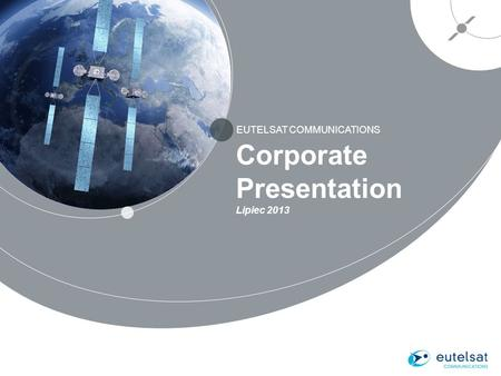 EUTELSAT COMMUNICATIONS 1 Corporate Presentation Lipiec 2013.