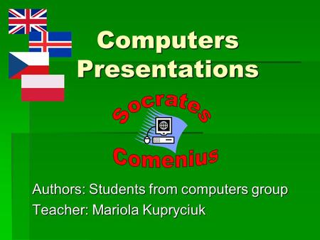Computers Presentations Authors: Students from computers group Teacher: Mariola Kupryciuk.