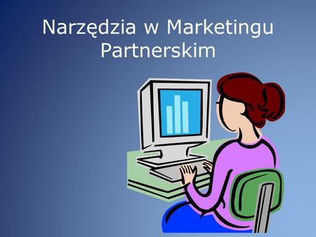 Narzędzia w Marketingu Partnerskim. I Narzędzie w Marketingu Partnerskim.