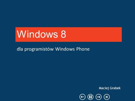 Dla programistów Windows Phone Windows 8 Maciej Grabek.