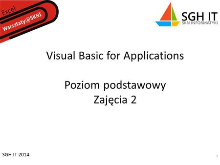 Visual Basic for Applications Poziom podstawowy Zajęcia 2 SGH IT 2014 1.