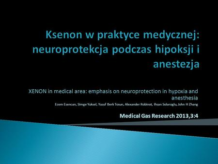 XENON in medical area: emphasis on neuroprotection in hypoxia and anesthesia Ecem Esencan, Simge Yuksel, Yusuf Berk Tosun, Alexander Robinot, Ihsan Solaroglu,
