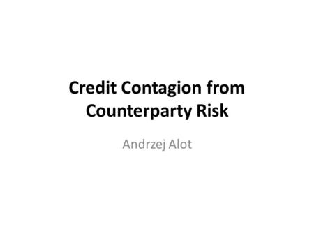 Credit Contagion from Counterparty Risk Andrzej Alot.