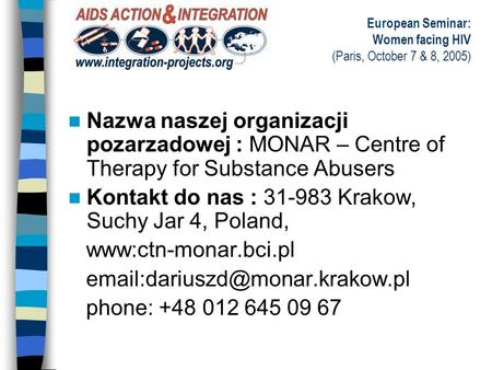 European Seminar: Women facing HIV (Paris, October 7 & 8, 2005) Nazwa naszej organizacji pozarzadowej : MONAR – Centre of Therapy for Substance Abusers.