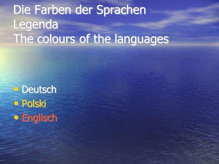 Die Farben der Sprachen Legenda The colours of the languages Deutsch Deutsch Polski Polski Englisch Englisch.