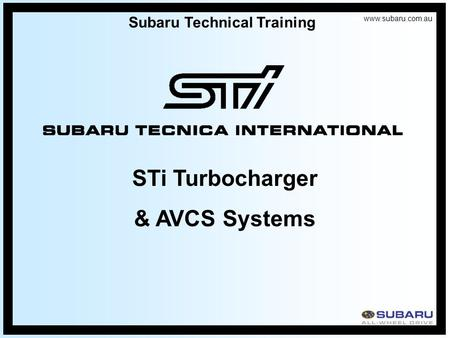 Www.subaru.com.au Subaru Technical Training STi Turbocharger & AVCS Systems.