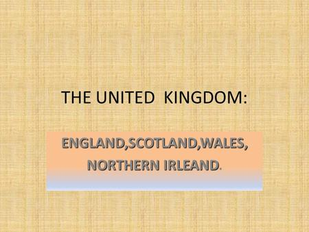 THE UNITED KINGDOM: ENGLAND,SCOTLAND,WALES, NORTHERN IRLEAND NORTHERN IRLEAND.