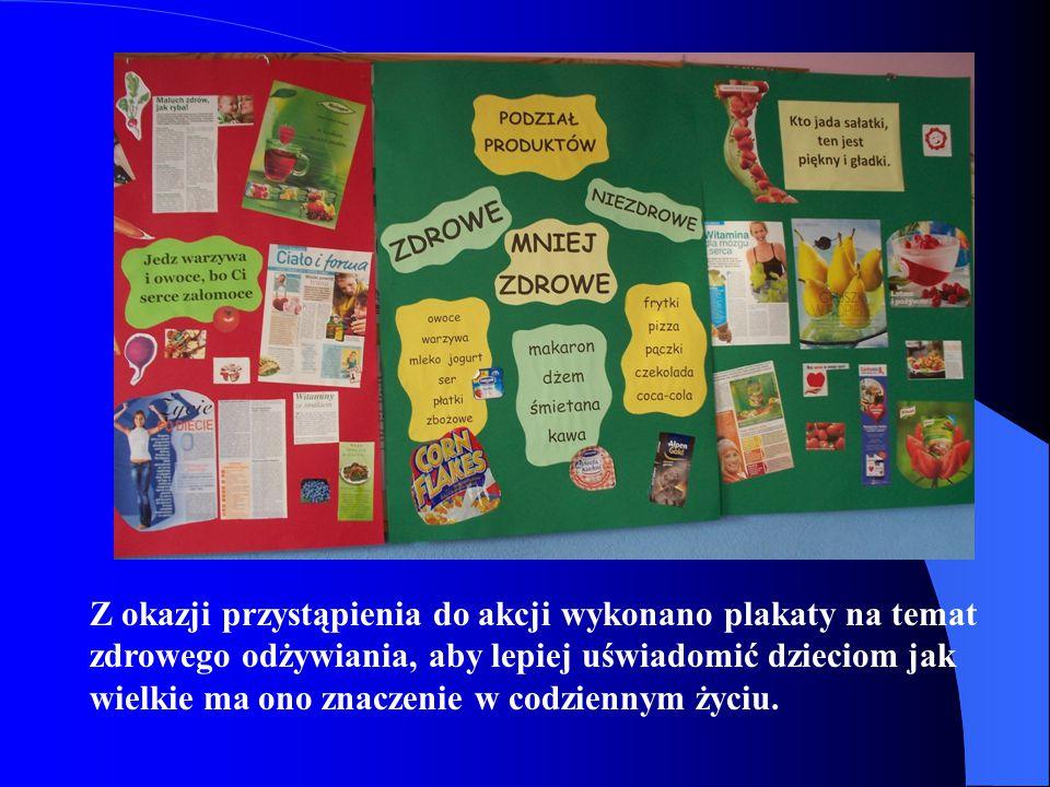 Z okazji przystąpienia do akcji wykonano plakaty na temat zdrowego odżywiania, aby lepiej uświadomić dzieciom jak wielkie ma ono znaczenie w codziennym życiu.
