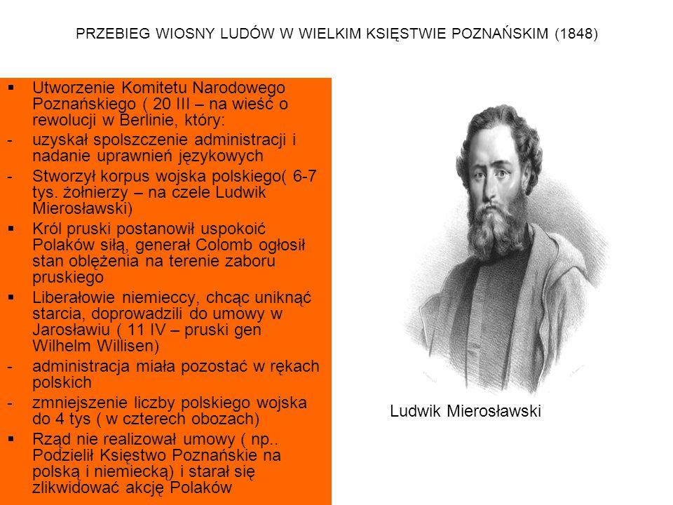 PRZEBIEG WIOSNY LUDÓW W WIELKIM KSIĘSTWIE POZNAŃSKIM (1848)  Wojsko pruskie zaatakowało i rozbiło obóz wojsk polskich w Książu ( 29 IV )  Ludwik Mierosławski z pozostałym wojskiem wygrał bitwy pod Mirosławiem ( 30 IV) i Sokołowem ( 2 V )  Próbowano rozwinąć walkę partyzancką ( Jakub Krauthofer - Krotowski)  Porażki partyzantów, niechęć ziemiaństwa do wojny, zwątpienie w sztabie Mierosławskiego doprowadziły do wygaśnięcia powstania  Ludwik Mierosławski ( 6 V ) zrzekł się dowództwa, a następnie podpisano kapitulację ( 9 V – wieś Bardo) Bitwa pod Sokołowem
