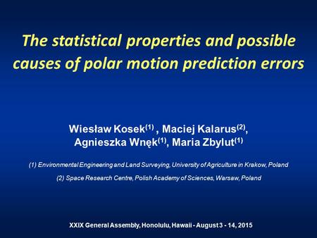 The statistical properties and possible causes of polar motion prediction errors Wiesław Kosek (1), Maciej Kalarus (2), Agnieszka Wnęk (1), Maria Zbylut.