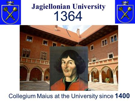 historical entanglement Jagiellonian University 1364 Collegium Maius at the University since 1400.