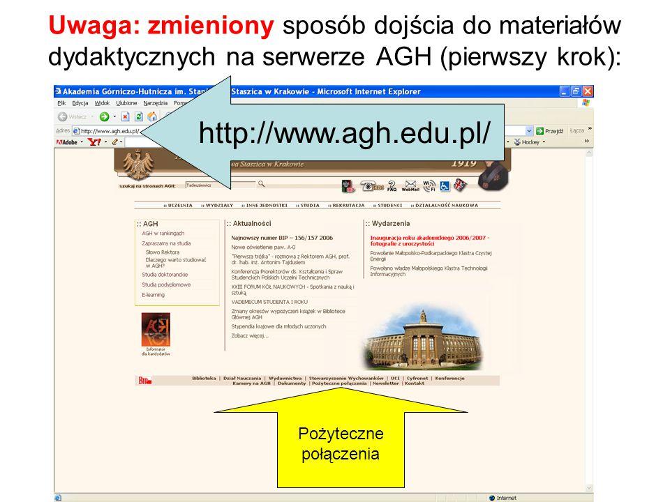 Uwaga: zmieniony sposób dojścia do materiałów dydaktycznych na serwerze AGH (pierwszy krok): http://www.agh.edu.pl/ Pożyteczne połączenia