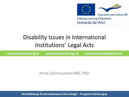 Www.leonardo.org.pl www.leonardo.org.uk www.leonardodavinci.nl Disability Issues in International Institutions' Legal Acts Anna Czernuszenko MD, PhD Rehabilitacja.