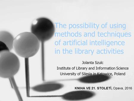 The possibility of using methods and techniques of artificial intelligence in the library activities Jolanta Szulc Institute of Library and Information.