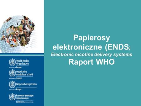 Papierosy elektroniczne (ENDS ) Electronic nicotine delivery systems Raport WHO.